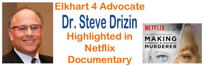 Elkhart 4 Advocate Dr. Steve Drizin Interviewed in Netflix Documentary 'Making a Murderer'